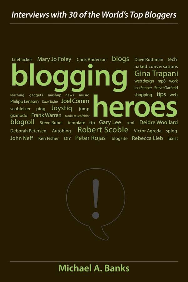 Blogging Heroes – Interviews With 30 Of The World's Top Bloggers by Michael A. Banks