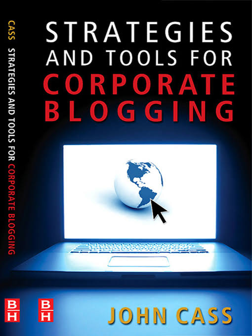 Strategies And Tools For Corporate Blogging by John Cass